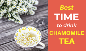 The best time to drink chamomile depends on what you're using it for