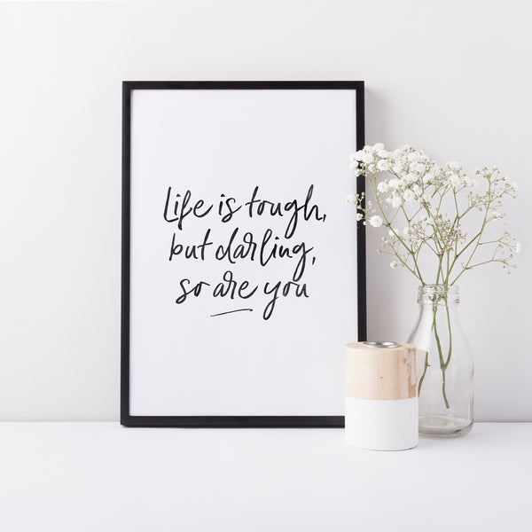 'Life Is Tough Darling' Wall Print