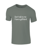 Don't Talk to Me I Have a Girlfriend T-Shirt