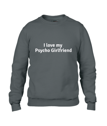 I Love My Psycho Girlfriend Sweatshirt