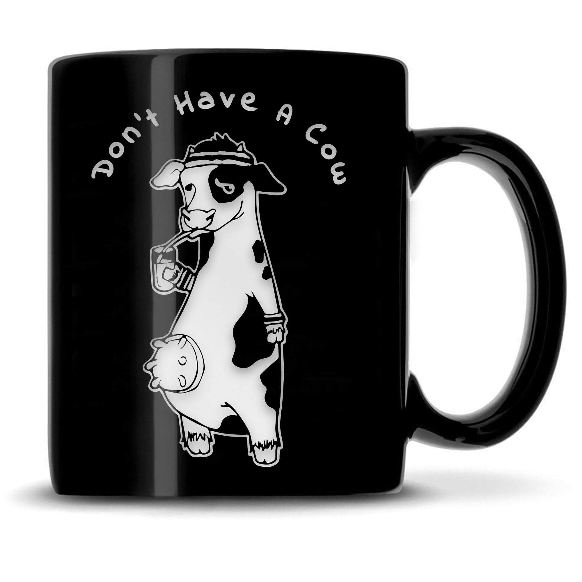 Don't Have A Cow, 12 oz Coffee Mug, Designs By Jess by Integrity Bottles