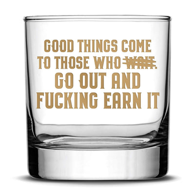 Gold Etch Premium Whiskey Glass, Hand-Etched Rocks, Good Things Come to Those Who Earn It, Made in USA, 11oz Integrity Bottles