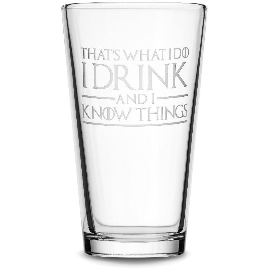 Pint Glass with Game of Thrones Quote, That's What I Do I Drink and I Know Things by Integrity Bottles