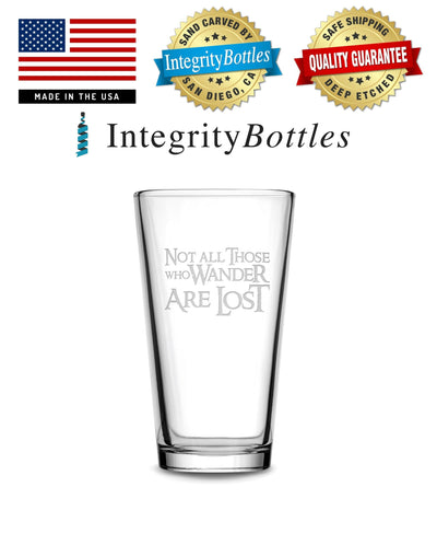 Pint Glass with Lord of the Rings Quote, Not All Those Who Wander Are Lost, Deep Etched by Integrity Bottles