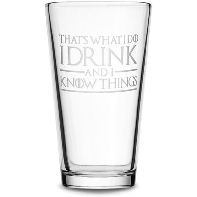 Thats What I Do I Drink and I Know Things Choose your Pint Glass with Game of Thrones Phrases by Integrity Bottles
