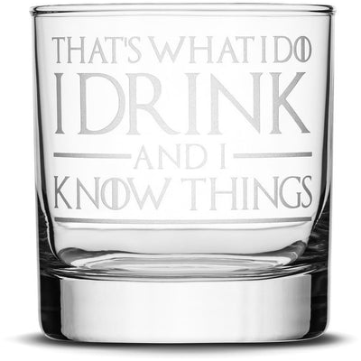 Thats What I Do I Drink and I Know Things Choose your Whiskey Glass with Game of Thrones Phrases by Integrity Bottles