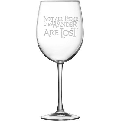 Tulip Wine Glass with Lord of the Rings Quote, Not All Those Who Wander Are Lost, Hand Etched by Integrity Bottles