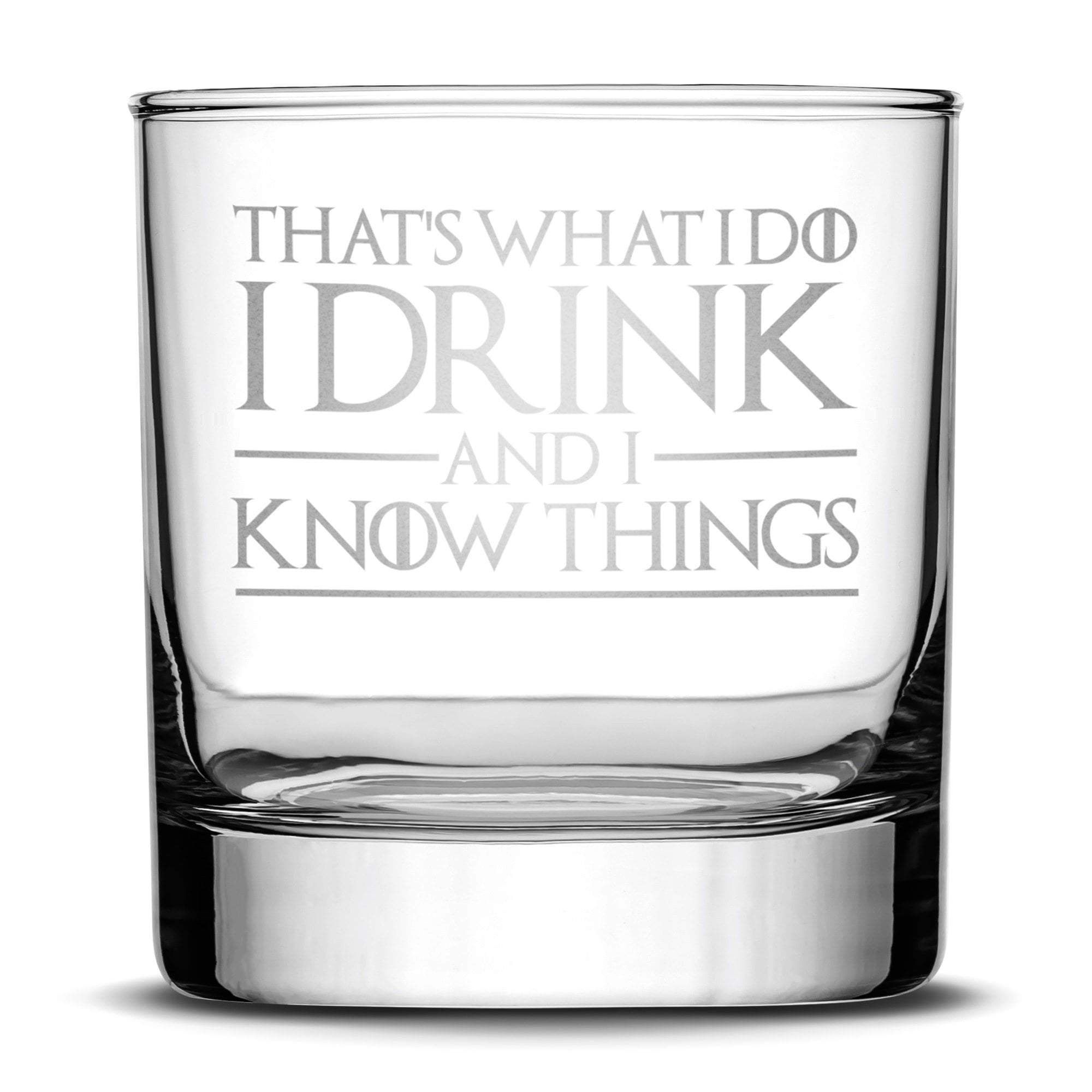 Whiskey Glass with Game of Thrones Quote, That's What I Do I Drink and I Know Things by Integrity Bottles