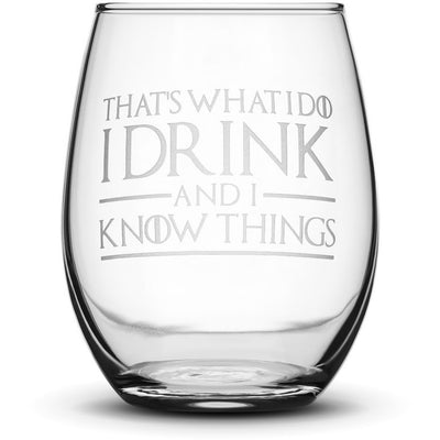 Wine Glass with Game of Thrones Quote, That's What I Do I Drink and I Know Things by Integrity Bottles
