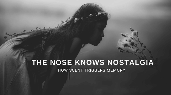 THE NOSE KNOWS NOSTALGIA: HOW SCENT TRIGGERS MEMORY