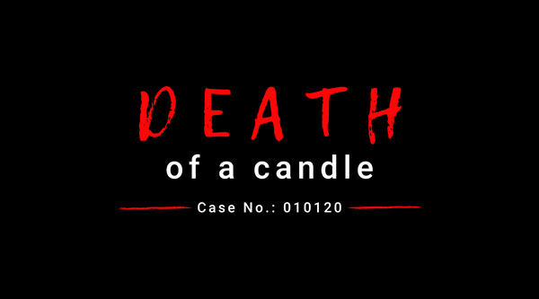 DEATH OF A CANDLE: CASE NO. 010120