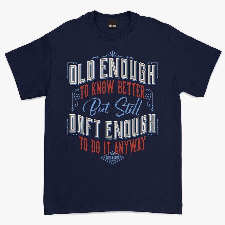 Oldies-Club T-Shirt T-Shirt / Navy / M Daft Enough To Do It Anyway