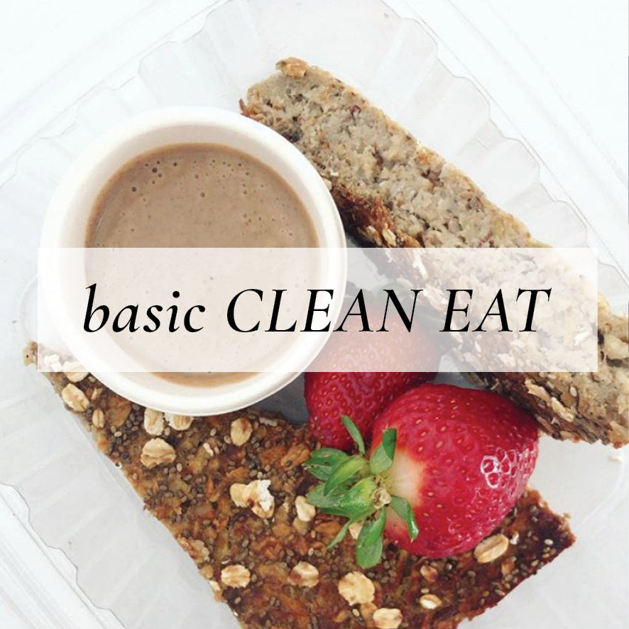 Basic Clean Eat {Breakfast, Lunch + Dinner only.}
