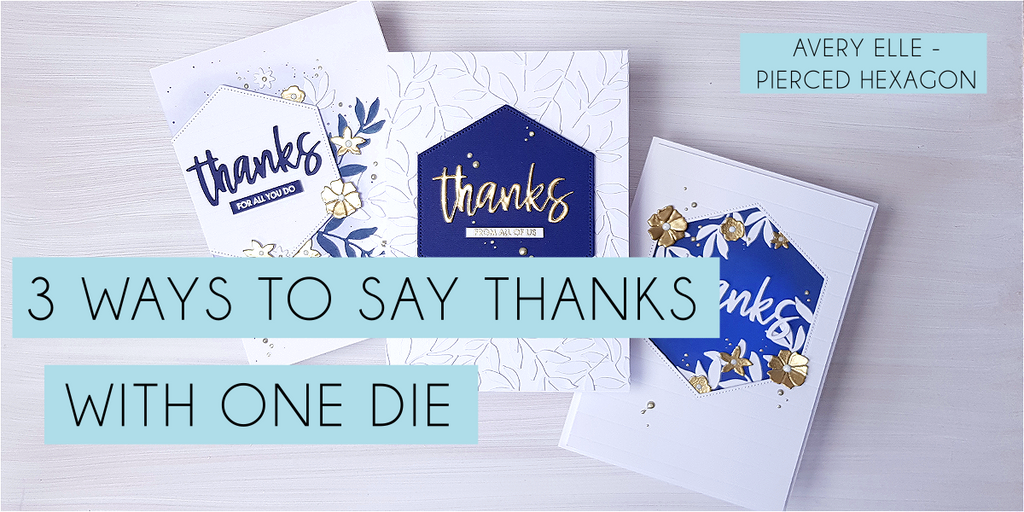 3 ways to say Thanks with 1 die (Avery Elle - Pierced Hexagon)