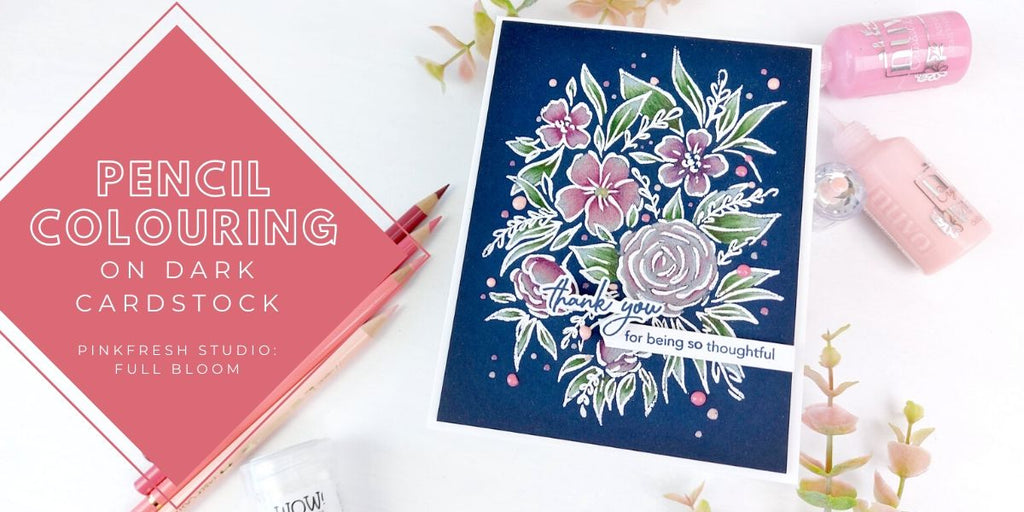 Pencil colouring on dark cardstock - PinkFresh Studios Full Bloom