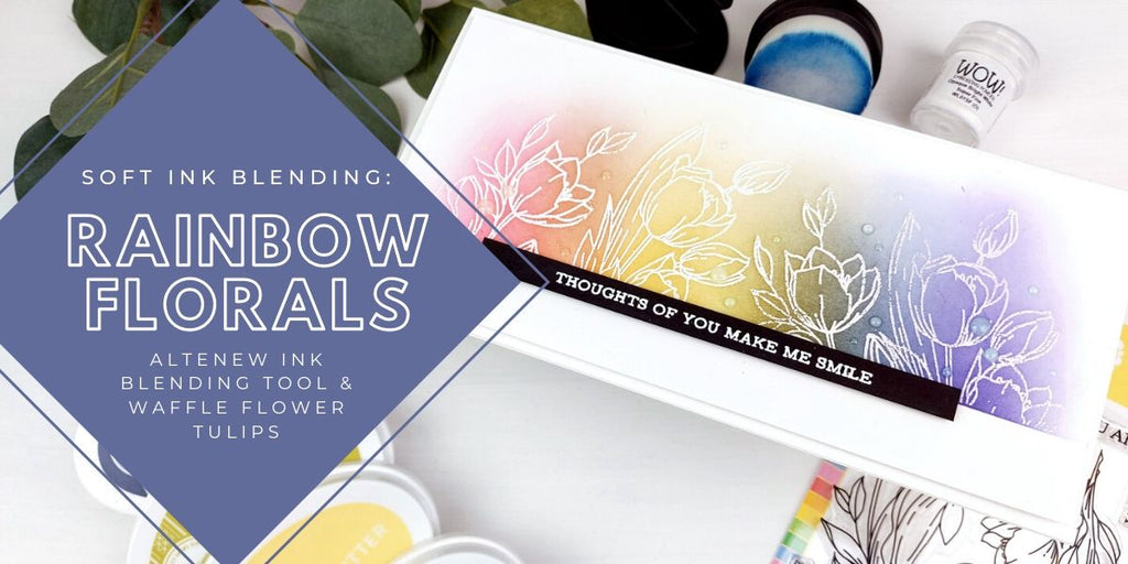Soft ink blending Rainbow Florals - Waffle Flower Tulips & Altenew Ink Blending Tool