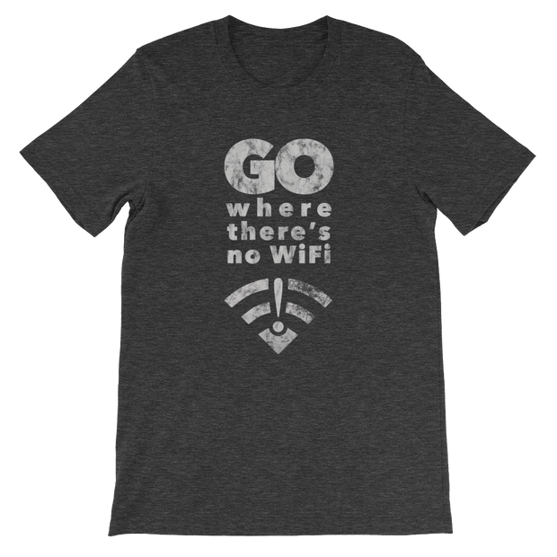 Go Where There's No WiFi - Short-Sleeve Unisex T-Shirt
