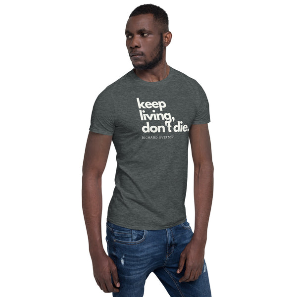 'Keep Living Don't Die' - Short-Sleeve Unisex T-Shirt (Dark Colors)