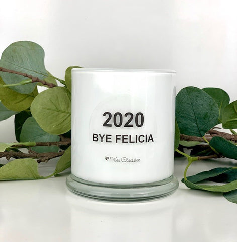 Quote Candle - 2020 Bye Felicia