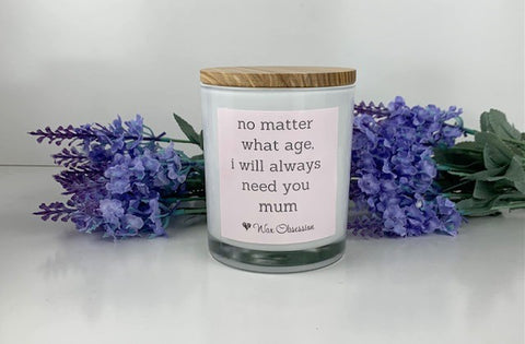 Quote Candle - No Matter What I Will Always Need You Mum
