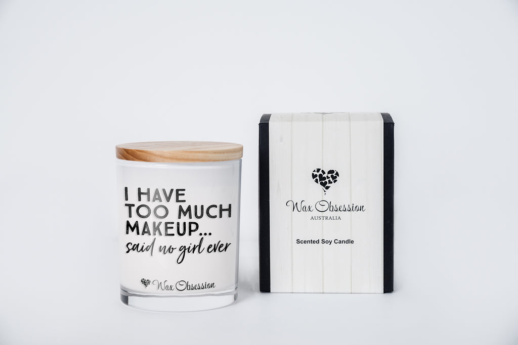 Quote Candle - I Have Too Much Makeup Said No Girl Ever