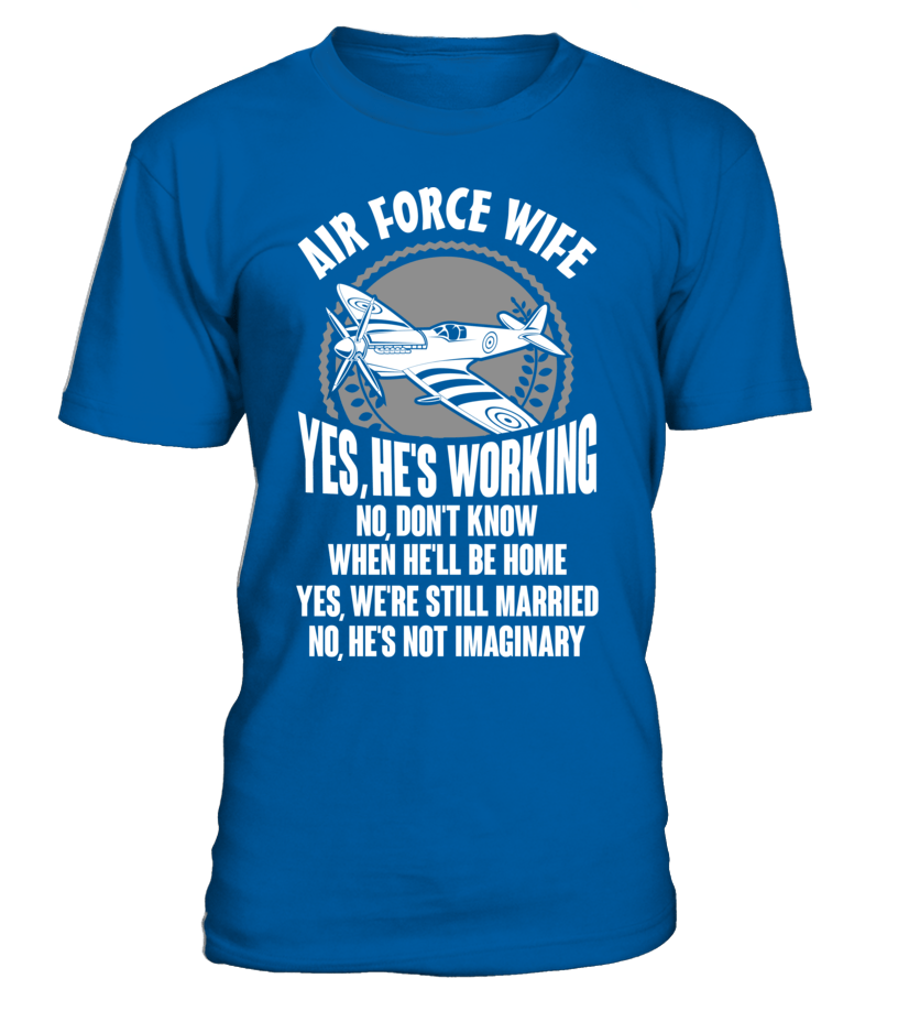 6adad6cea Air Force Wife; Yes, He's Working - Viral Merch