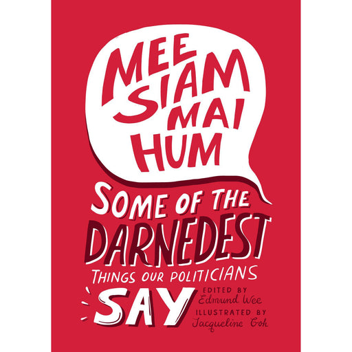 Mee Siam Mai Hum: Some of the Darnedest Things Our Politicians Say - TOYTAG
