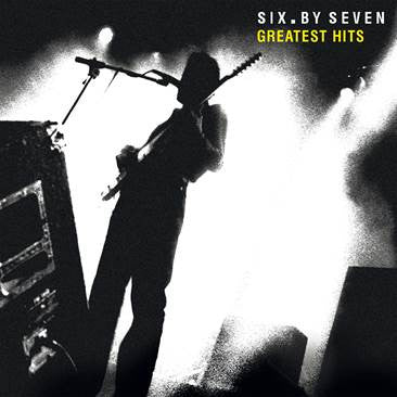 Six By Seven - Greatest Hits