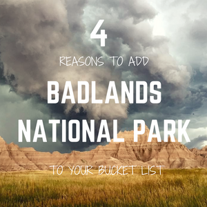 4 Reasons To Add Badlands National Park To Your Bucket List