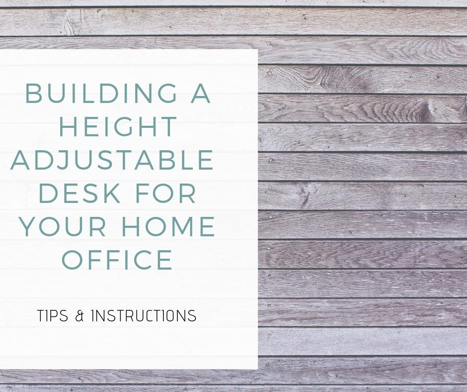 Building A Adjustable Desk For Your Home Office with Tips & Instructions