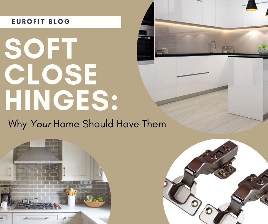 Why Your Home Should Have Soft Close Hinges