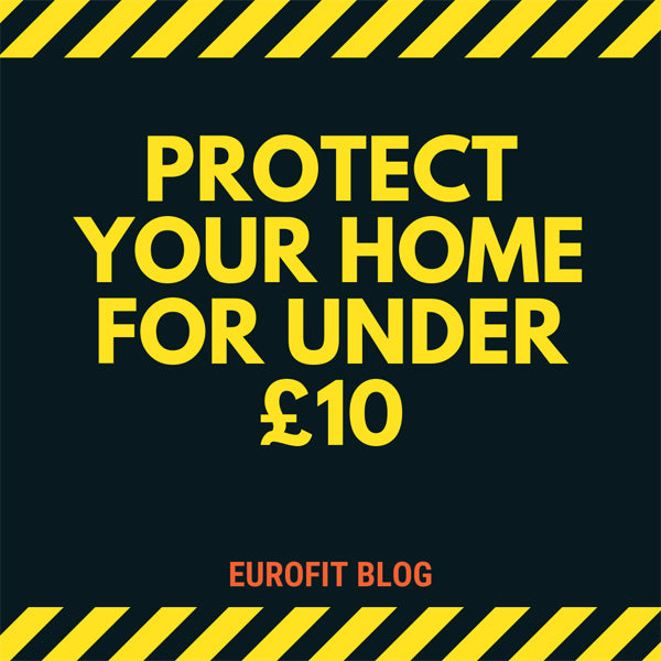 Protect Your Home for Under £10