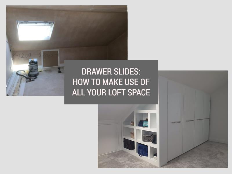 Drawer Slides: How To Make Use Of All Your Loft Space