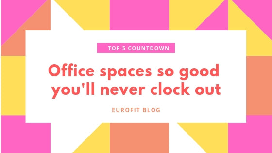 Top 5 countdown: office spaces so good you'll never clock out