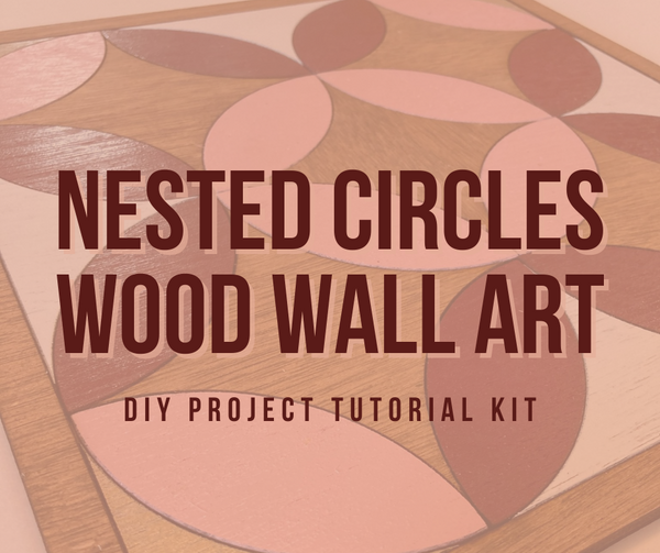Nestle Circles Wood Wall Art DIY Project Tutorial Kit