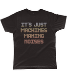 IT'S JUST MACHINES t-shirt