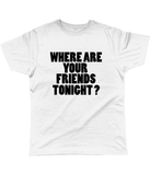 Where are your friends tonight? T-shirt