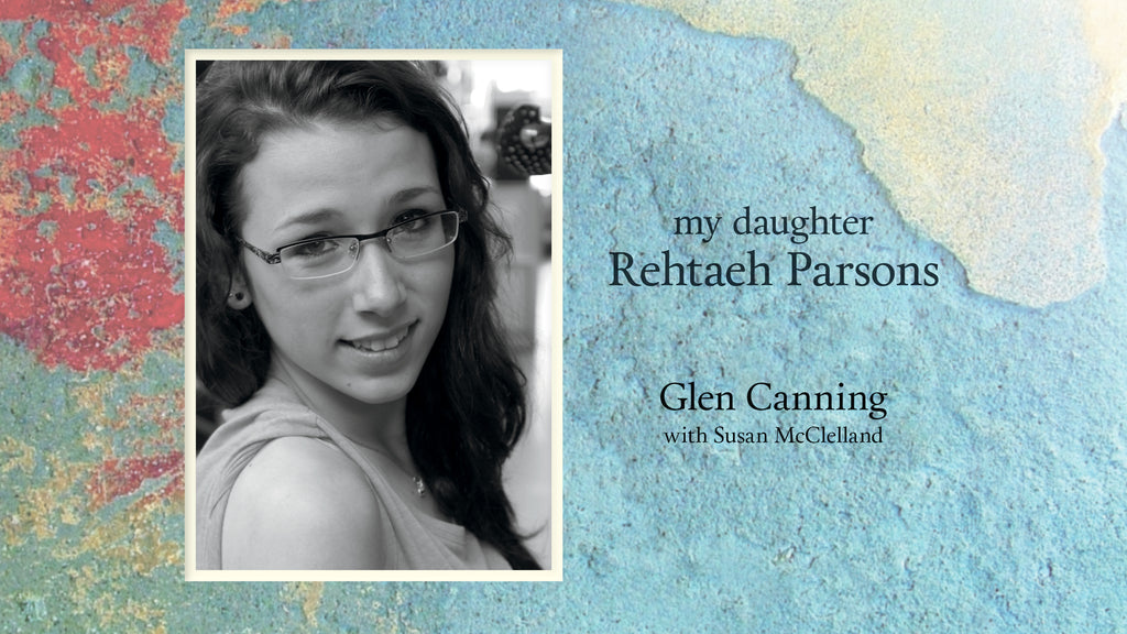 A photo of Rehtaeh Parsons. Text reads: My Daughter Rehtaeh Parsons / Glen Canning with Susan McClelland.
