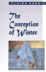 The Conception of Winter, Claire Harris, Goose Lane Editions, 1995