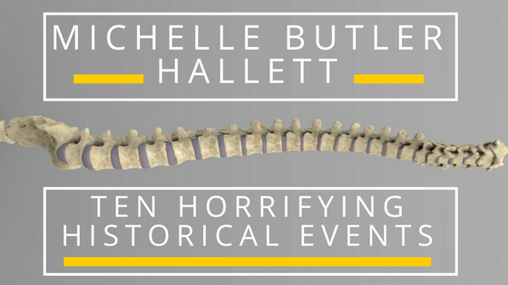 Michelle Butler Hallett, Ten Horrifying Historical Events