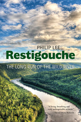 Book cover for Restigouche: The Long Run of the Wild River by Philip Lee