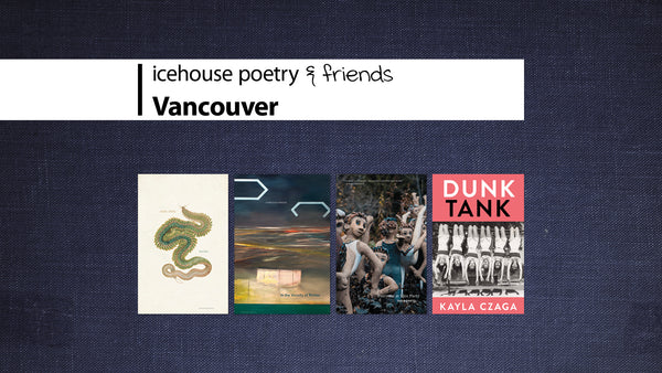 A graphic with a blue background. The headline reads icehouse poetry & friends: Vancouver event. Four book covers are centered below the headline: The Fool by Jessie Jones, In the Vicinity of Riches by Chris Hutchinson, Everyone at This Party by Tanja Bartel, Dunk Tank by Kayla Czaga.
