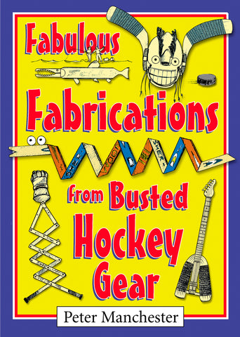 Fabulous Fabrications from Busted Hockey Gear (eBOOK)