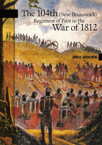 The 104th (New Brunswick) Regiment of Foot in the War of 1812 (eBOOK)