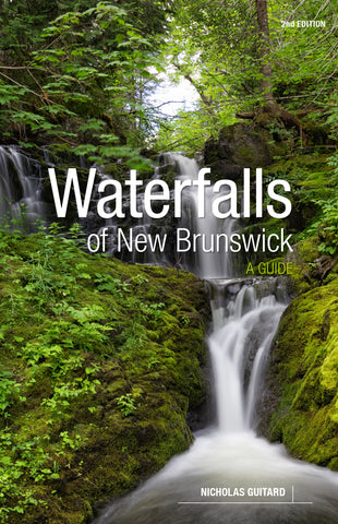 Waterfalls of New Brunswick: A Guide, 2nd Edition