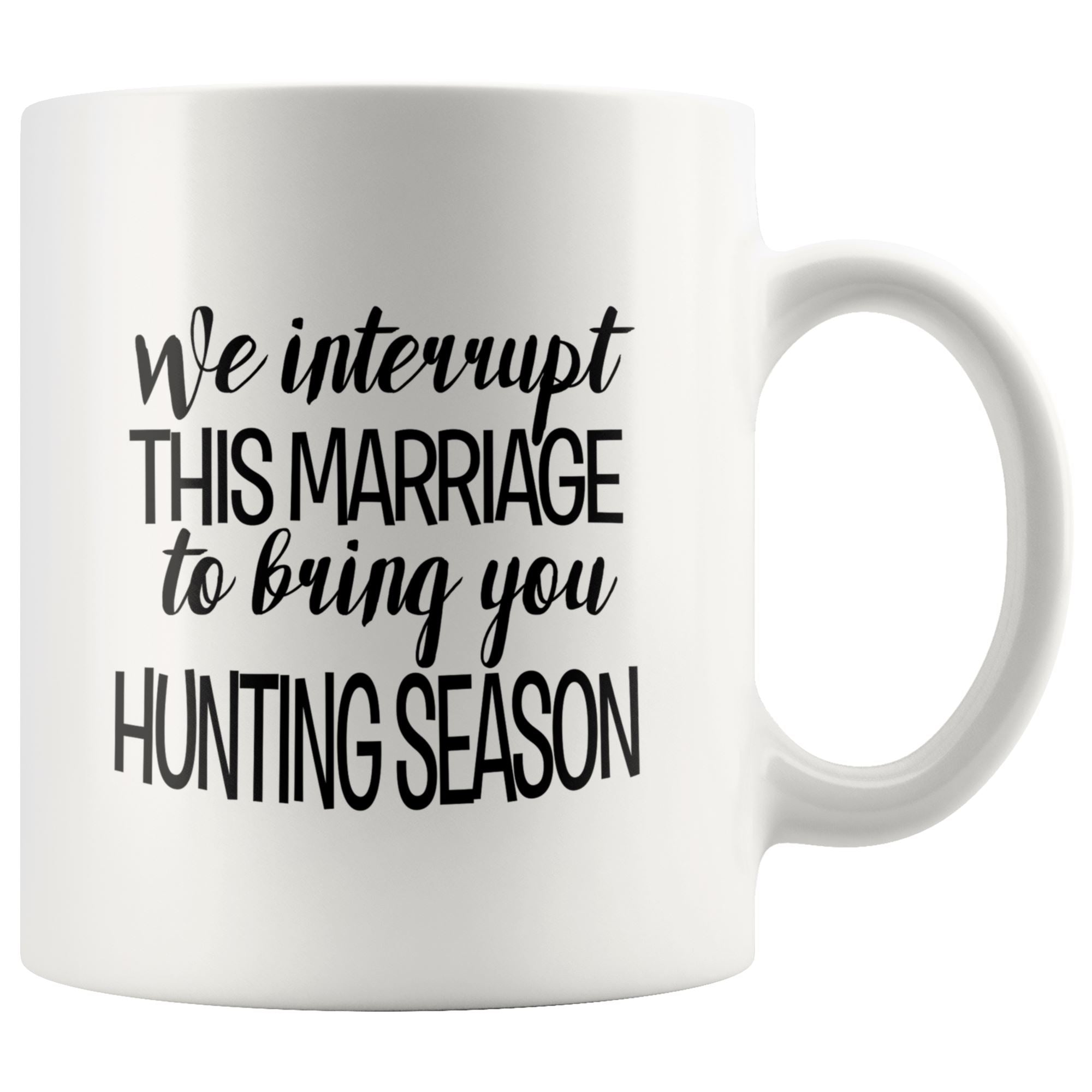 We Interrupt this Marriage For Hunting Drinkware teelaunch 11oz Mug
