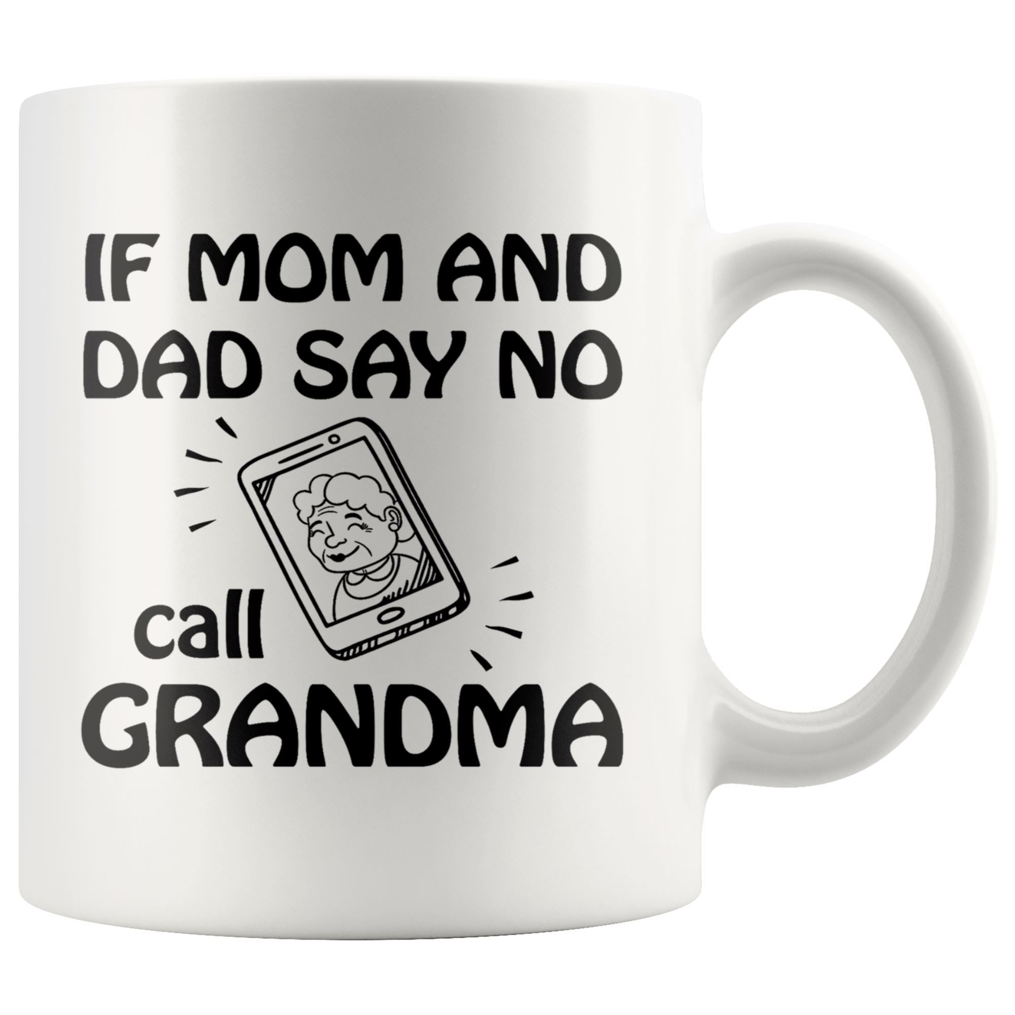 If Mom and dad say No Drinkware teelaunch 11oz Mug