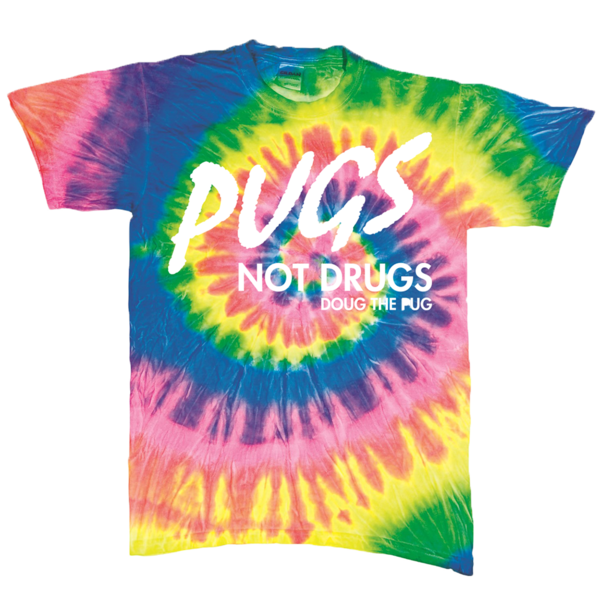 Pugs Not Drugs Tie Dye Tee