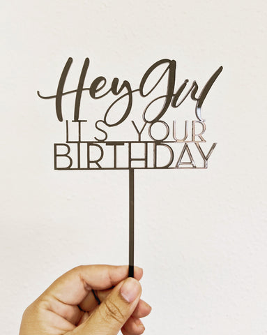 Hey Girl It's Your Birthday - Cake Topper