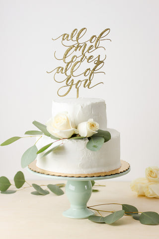 All of Me Loves All of You- Cake Topper